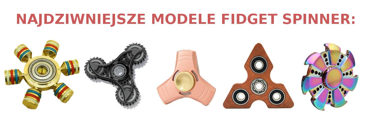 Fidget Spinner - najdziwniejsze modele dostępne na rynku